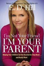 I'm Not Your Friend, I'm Your Parent : Helping Your Children Set the Boundaries