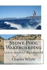 Stowe Pool Wakeboarding : Learn How to Wakeboard by Charles Whyte (2016,...
