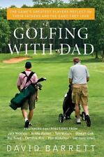 Golfing with Dad : The Game's Greatest Players Reflect on Their Fathers and...