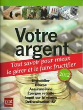 ECONOMIES - FINANCES - PATRIMOINE / VOTRE ARGENT - GERER ET FRUCTIFIER 2012 -30%