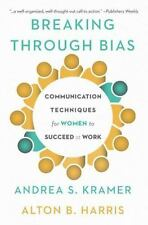 Breaking Through Bias : Communication Techniques for Women to Succeed at Work...