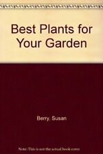 Best Plants for Your Garden By Susan Berry,Steve Bradley
