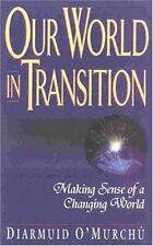 Our World in Transition : Making Sense of a Changing World by Diarmuid O'Murchu