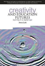 Creativity and Education Futures: Learning in a Digital Age by Anna Craft...