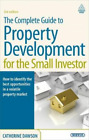 The Complete Guide to Property Development for the Small Investor: How to Identi