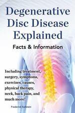 Degenerative Disc Disease Explained. Including Treatment, Surgery, Symptoms, Exe