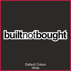 Built Not Bought Decal, Vinyl, Sticker, Graphics,Car, Racing, Funny, N2147