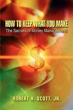 How to Keep What You Make: The Secrets of Money Management!: By Robert H Scot...