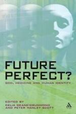 Future Perfect?: God, Medicine And Human Identity: By Peter Manley Scott