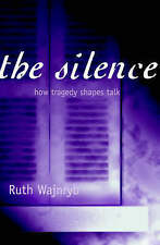 The Silence: How Tragedy Shapes Talk by Ruth Wajnryb