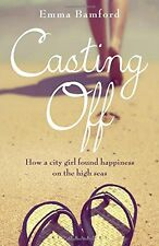 Casting Off: How a City Girl Found Happiness on the High Seas,Emma Bamford