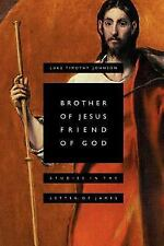Brother of Jesus, Friend of God: Studies in the Letter of James: By Luke Timo...