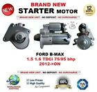 FOR FORD B-MAX 1.5 1.6 TDCi 75/95 bhp 2012-ON NEW STARTER MOTOR 1.4kW 12Teeth