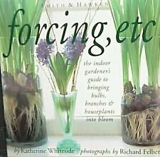 Forcing, Etc: The Indoor Gardeners Guide to Bringing Builbs, Branches & Housepl