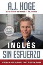 Ingles Sin Esfuerzo: Aprende a Hablar Ingles Como Nativo del Idioma (Paperback o