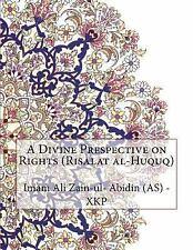 A Divine Prespective on Rights (Risalat Al-Huquq) by Imam Ali Zain-ul- Abidin...