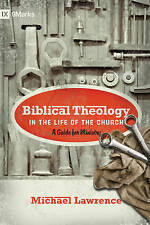 Biblical Theology in the Life of the Church: A Guide for Ministry by Michael...
