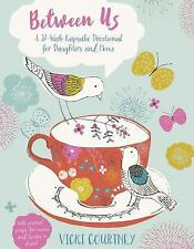 Between Us: A 52-Week Keepsake Devotional for Moms and Daughters: By Courtney...