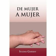 De Mujer a Mujer by Sulema Garibay (2012, Paperback)