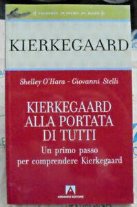 KIERKEGAARD ALLA PORTATA DI TUTTI - SHELLEY O' HARA e GIOVANNI STELLI - ARMANDO