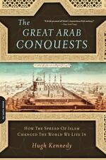 The Great Arab Conquests : How the Spread of Islam Changed the World We Live...