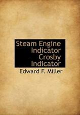 Steam Engine Indicator Crosby Indicator: By Edward F Miller