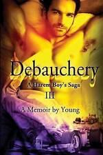 NEW Debauchery (A Harem Boy's Saga) (Volume 3) by Young