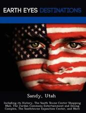 Sandy, Utah : Including Its History, the South Towne Center Shopping Mall,...
