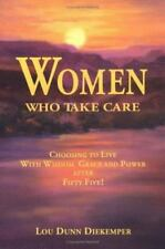 Women Who Take Care: Choosing to Live With Wisdom, Grace, and Power After