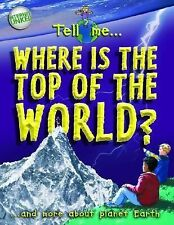 Where Is the Top of the World: And More About Planet Earth (Tell Me¹ Series)