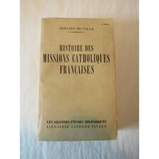 HISTOIRE des MISSIONS CATHOLIQUES FRANÇAISES, B. de Vaulx, Fayard, 1951