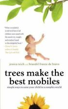 Trees Make the Best Mobiles : Simple Ways to Raise Your Child in a Complex...