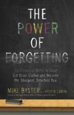 The Power of Forgetting : Six Essential Skills to Clear Out Brain Clutter and...