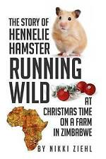 The Story of Hennelie Hamster RUNNING WILD  At Christmas time on a farm in Zimba
