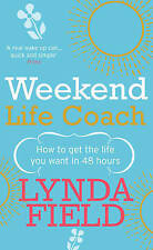 Weekend Life Coach: How to get the life you want in 48 hours, By Field, Lynda,in