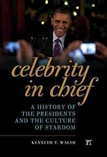 Celebrity in Chief: A History of the Presidents and the Culture of-ExLibrary