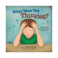 What Were You Thinking? by Bryan Smith, Lisa M Griffin (illustrator)
