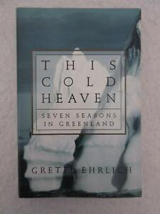 SIGNED Gretel Ehrlich THIS COLD HEAVEN 7 Seasons in Greenland Pantheon 1st Ed.