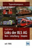 Loks der BLS AG Bern-Lötschberg-Simplon ab 1906 Daten Modelle Fakten Typen Buch