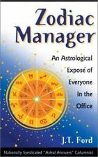 Zodiac Manager: An Astrological Expose of Everyone in the Office by Ford, J. T.