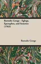 Barnabe Googe - Eglogs, Epytaphes, and Sonettes (1563) (Paperback or Softback)