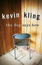 The Dog Says How by Kevin Kling (2007, Hardcover)