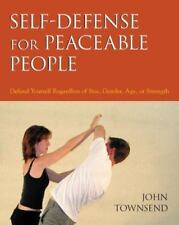 Self-Defense for Peaceable People: Defend Yourself Regardless of Size, Gender, A