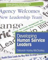 Developing Human Service Leaders: By Harley-McClaskey, Deborah