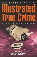 The Mammoth Book of Illustrated True Crime: A Photographic History by Little, B…