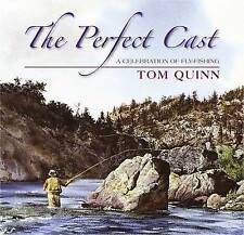 The Perfect Cast: A Celebration of Fly-Fishing, Tom Quinn, New Book