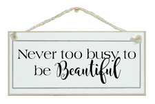 NEVER TOO BUSY TO BE BEAUTIFUL.  SHABBY CHIC SIGN, ELEGANT, GIFT