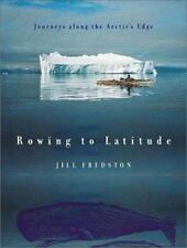 Rowing to Latitude : Journeys along the Arctic's Edge by Jill Fredston