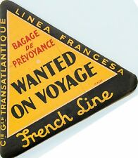 Wanted on Voyage ~THE FRENCH LINE~ Large Triangular Steamship Luggage Label 1940