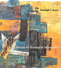 NEW Design for Ecological Democracy (MIT Press) by Randolph T. Hester Jr.